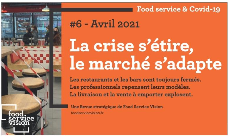 """La 6e Revue Stratégique """"Covid-19 & Restauration"""" de Food Service Vision est sortie le 9 avril 2021."""